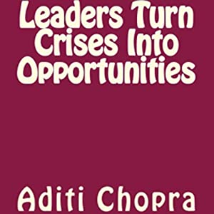 Leaders Turn Crises Into Opportunities | [Aditi Chopra]