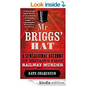 Mr Briggs' Hat: A Sensational Account of Britain's First Railway Murder: The True Story of a Victorian Railway Murder
