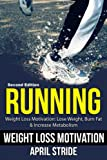 Running: Lose Weight, Burn Fat & Increase Metabolism: Weight Loss Motivation