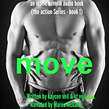 Move: An Erotic Novella: The Action Series, Book 1 (       UNABRIDGED) by Kaycee Veil, K.T. Veil Narrated by Nikki Diamond
