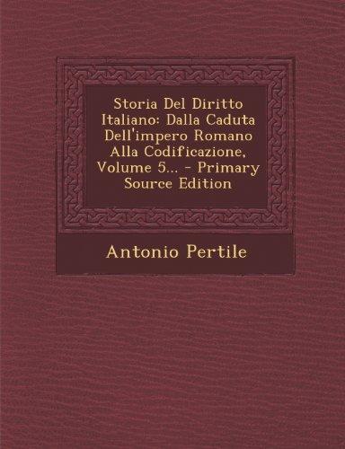 Storia Del Diritto Italiano: Dalla Caduta Dell'impero Romano Alla Codificazione, Volume 5...