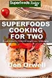 Superfoods Cooking For Two: Over 150 Quick & Easy, Gluten Free, Low Cholesterol, Low Fat, Whole Foods, Cooking for Two Healthy, Antioxidants & Phytochemicals (Superfoods Today Book 20)