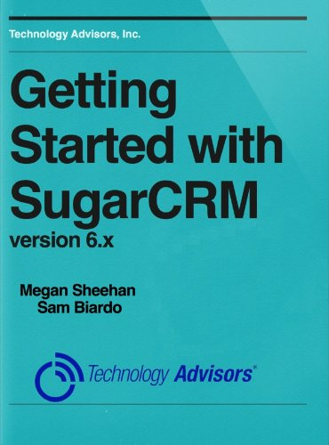 Getting Started with SugarCRM Version 6.x (CRM Foundation Series Book 1)