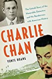 Charlie Chan: The Untold Story of the Honorable Detective and His Rendezvous with American History [Hardcover]