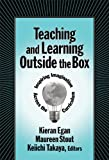 Teaching and Learning Outside the Box: Inspiring Imagination Across the Curriculum (0807747815) by Egan, Kieran