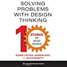 Solving Problems with Design Thinking: Ten Stories of What Works Audiobook by Jeanne Liedtka, Andrew King, Kevin Bennett Narrated by Dina Pearlman