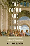 The Forum and the Tower: How Scholars and Politicians Have Imagined the World, from Plato to Eleanor Roosevelt