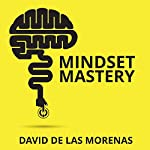 Mindset Mastery: 18 Simple Ways to Program Yourself to Be More Confident, Productive, and Successful | David de las Morenas