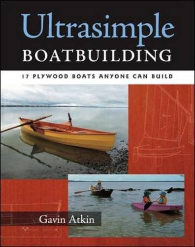 Ultrasimple Boat Building: 18 Plywood Boats Anyone Can Build