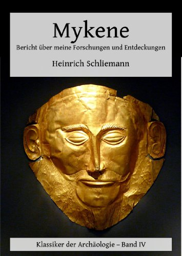 Heinrich Schliemann - Mykene - Bericht über meine Forschungen und Entdeckungen