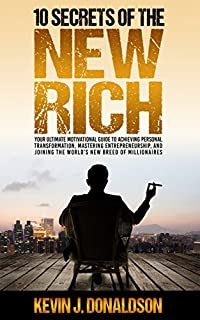 10 Secrets Of The New Rich: Your Ultimate Motivational Guide To Achieving Personal Transformation, Mastering Entrepreneurship, And Joining The World's New Breed Of Millionaires by Kevin J Donaldson ebook deal