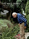 By Stanley Kunitz The Wild Braid: A Poet Reflects on a Century in the Garden (New Ed)