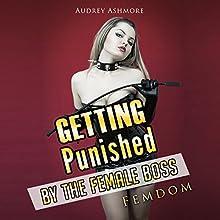 Getting Punished by the Female Boss: Femdom | Livre audio Auteur(s) : Audrey Ashmore Narrateur(s) : Trevor Clinger