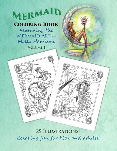Mermaid Coloring Book - Featuring the Mermaid Art of Molly Harrison: 25 Illustrations to color for both kids and adults!: Volume 1 (Mermaid Coloring Books by Molly Harrison)
