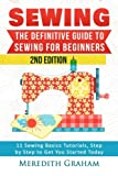 Sewing: The Definitive Guide to Sewing for Beginners - Newbies Check This Out -  11 Sewing Basics Tutorials, Step by Step to Get You Started Today! Images Included! - Now in 2nd Edition!