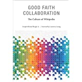 Good Faith Collaboration: The Culture of Wikipedia (History and Foundations of Information Science) ~ Joseph Michael Reagle