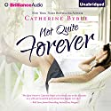 Not Quite Forever: Not Quite Series, Book 4 Audiobook by Catherine Bybee Narrated by Amy McFadden