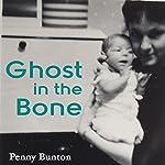 Ghost in the Bone | Penny Bunton