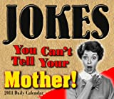 img - for Jokes You Can't Tell Your Mother 2011 Daily Boxed Calendar (Calendar) book / textbook / text book