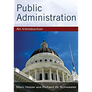Public Administration: An Introduction Marc Holzer and Richard W. Schwester