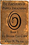 The Dragon Egg Curse (The Adventures of Phippen Abercrombie Book 1)