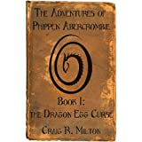 The Dragon Egg Curse (The Adventures of Phippen Abercrombie Book 1)by Craig Milton