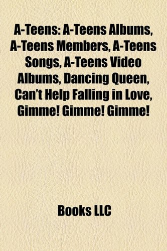 A-Teens: A-Teens Albums, A-Teens Members, A-Teens Songs, A-Teens Video Albums, Dancing Queen, Can't Help Falling in Love, Gimme