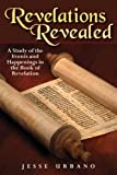Revelations Revealed A Study of the Events and Happenings in the Book of Revelation
