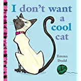 I Don't Want a Cool Catby Emma Dodd