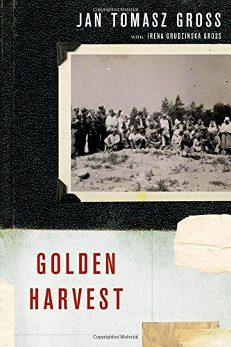 golden-harvest-events-at-the-periphery-of-the-holocaust-by-jan-tomasz-gross-2012-04-30
