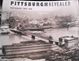 Pittsburgh Revealed: Photographs Since 1850 (082295656X) by Benedict-Jones, Linda