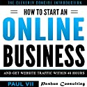 How to Start an Online Business: And Get Website Traffic Within 48 Hours: The Cleverly Concise Introduction Audiobook by  Paul VII Narrated by Randal Schaffer