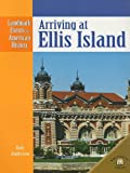 Arriving at Ellis Island (Landmark Events in American History)