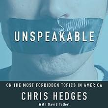 Unspeakable | Livre audio Auteur(s) : Chris Hedges Narrateur(s) : Chris Hedges, Michael Quinlan