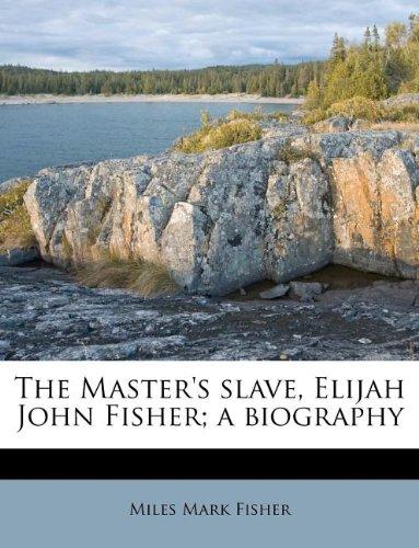 The Master's slave, Elijah John Fisher; a biography
