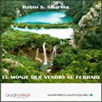 El monje que vendió su ferrari [The Monk Who Sold His Ferrari] | Robin S. Sharma