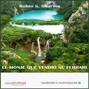 El monje que vendió su ferrari [The Monk Who Sold His Ferrari] | [Robin S. Sharma]