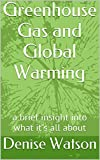 Greenhouse Gas and Global Warming: a brief insight into what it's all about (A Smattering Of Book 1)