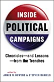 Inside Political Campaigns: Chronicles and Lessons from the Trenches