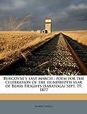 Burgoynes last march: poem for the celebration of the hundredth year of Bemis Heights (Saratoga) Sept. 19, 1877