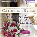Married by Monday: Weekday Brides, Book 2 Audiobook by Catherine Bybee Narrated by Tanya Eby