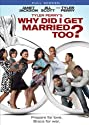Tyler Perry's Why Did I Get Married Too (Full) [DVD]<br>$635.00