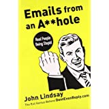 Emails from an A**hole: Real People Being Stupid ~ John Lindsay