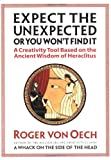 Expect the Unexpected (or You Won't Find It): A Creativity Tool Based on the Ancient Wisdom of Heraclitus (1576752275) by Roger Von Oech