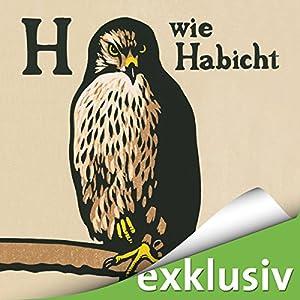 H wie Habicht (       ungekürzt) von Helen Macdonald Gesprochen von: Cathlen Gawlich