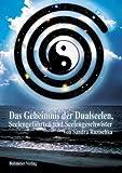 Das Geheimnis der Dualseelen, Seelengefährten und Seelengeschwister: Karmische Verbindungen und über die grossen Herausforderungen dieser Begegnungen in unserem Leben