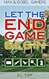 img - for Let the End Game Begin (Max & Isobel: Gamers) (Volume 1) book / textbook / text book