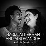 FREE: Audible Sessions with Naomi Alderman: Exclusive | Naomi Alderman,Adjoa Andoh,Laurence Howell