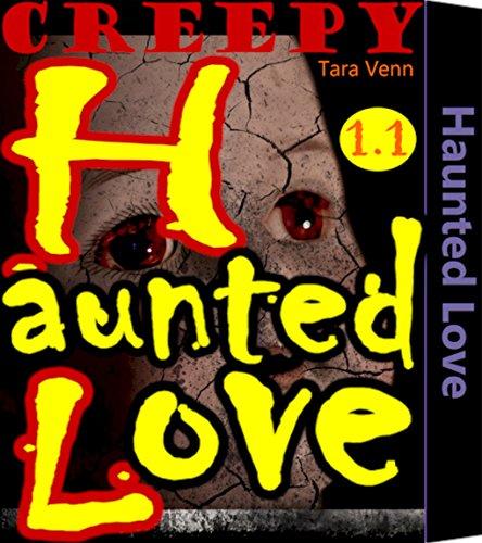 Tara Venn - Haunted Love 1.1: Spooky House Young Girl Evil Doll Ghost Horror Free Haunting Paranormal Mystery Urban Dark Fantasy Fiction Short Story Book (Haunted Love Part One) (English Edition)
