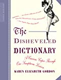 The Disheveled Dictionary: A Curious Caper Through Our Sumptuous Lexicon (0618381961) by Karen Elizabeth Gordon